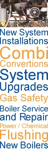 New System Installations - Combi Convertions - System Upgrades - Gas Safety - Boiler Service & Repair - Power & Chemical Flushing - New Boilers /